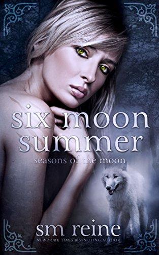Six Moon Summer A Young Adult Paranormal Novel Seasons Of The Moon