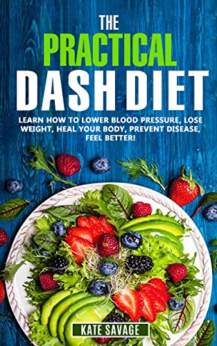 The Practical Dash Diet Learn How To Lower Blood Pressure Lose