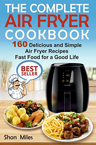 The complete air fryer cookbook 160 delicious and simple air fryer the complete air fryer cookbook 160 delicious and simple air fryer recipes fast food for a good life air fryer recipes cookbook air fryer for dummies forumfinder Image collections