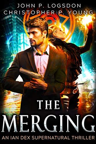 The Merging: An Ian Dex Supernatural Thriller Book 1 (Las