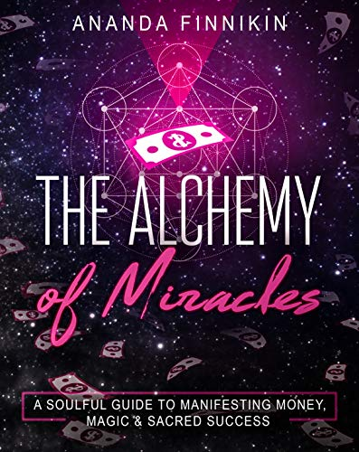 The Alchemy of Miracles: A Soulful Guide to Manifesting